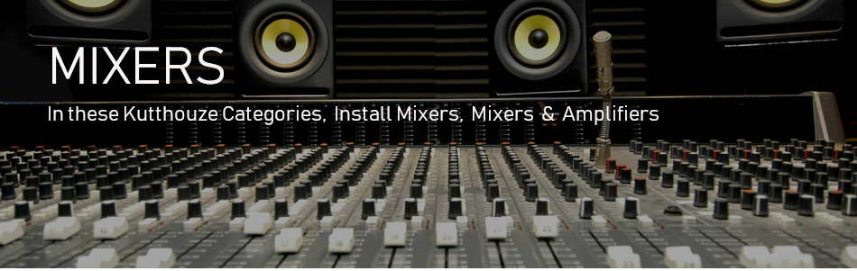 Mixers In these Kutthouze Categories,Install Mixers,Mixers & Amplifiers